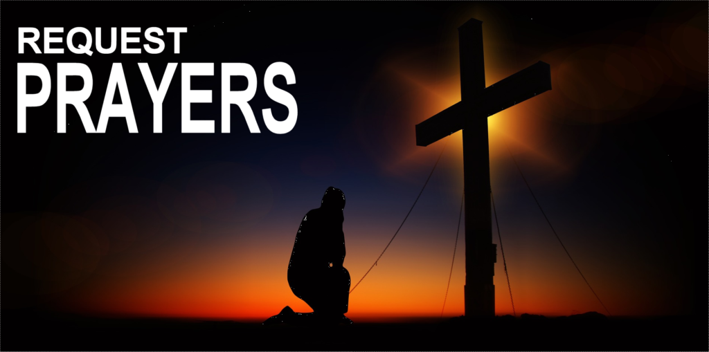 Online Requests Needing Your Prayers | Prayer Requests